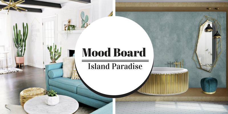 Mood Board How Island Paradise Will Elevate Your Interior Design 4 island paradise Mood Board: How Island Paradise Will Elevate Your Interior Design Mood Board 1