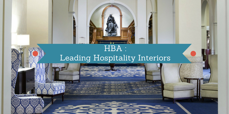 HBA Bringing A Fresh Taste To Hospitality Interior Design hospitality interior design HBA: Bringing A Fresh Taste To Hospitality Interior Design HBA Bringing A Fresh Taste To Hospitality Interior Design