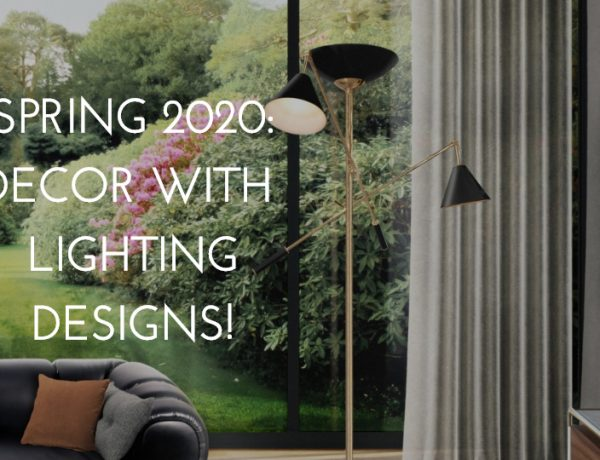 Spring 2020: Elevate your Decor With Fabulous 5 Lighting Designs! spring 2020 Spring 2020: Elevate your Decor With Fabulous 5 Lighting Designs! capa semana12 600x460